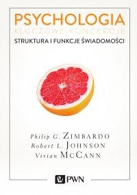 Psychologia. Kluczowe koncepcje. Tom 3. Struktura i funkcje świadomości - Philip G. Zimbardo - ebook
