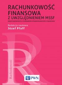 Rachunkowość finansowa z uwzględnieniem MSSF (Międzynarodowych standardów sprawozdawczości finansowej) - red. Józef Pfaff - ebook