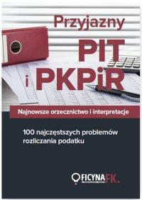 Przyjazny PIT i PKPiR. Najnowsze orzecznictwo i interpretacje oraz 100 najczęstszych problemów rozliczania podatku