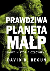 Prawdziwa planeta małp - David R. Begun - ebook