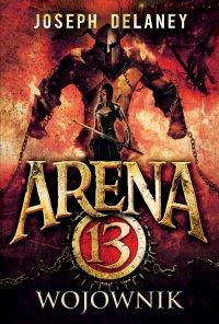 Arena 13 tom 3. Wojownik - Joseph Delaney - ebook