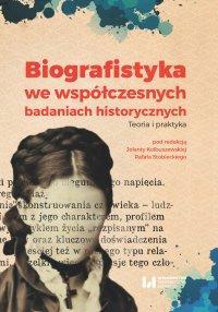 Biografistyka we współczesnych badaniach historiograficznych. Teoria i praktyka - Jolanta Kolbuszewska - ebook