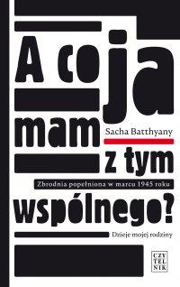 A co ja mam z tym wspólnego? Zbrodnia popełniona w marcu 1943 roku - Sacha Batthyany - ebook