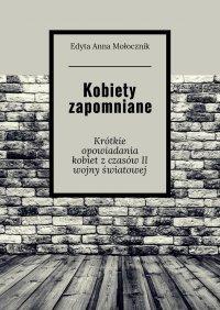 Kobiety zapomniane - Edyta Mołocznik - ebook