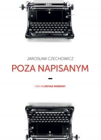 Poza napisanym - Jarosław Czechowicz - ebook