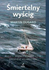 Śmiertelny wyścig. Regaty Sydney-Hobart 1998. Opowieść prawdziwa - Martin Dugard - ebook