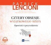 Cztery obsesje wyjątkowego szefa. Opowieść o przywództwie - Patrick Lencioni - audiobook