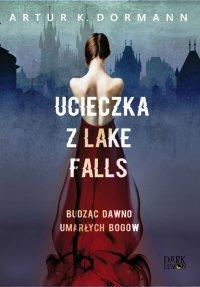 Ucieczka z Lake Falls. Budząc dawno umarłych bogów - Artur K. Dormann - ebook