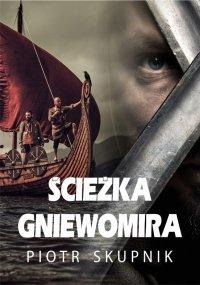 Ścieżka Gniewomira - Piotr Skupnik - ebook