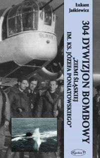 304 Dywizjon Bombowy Ziemi Śląskiej im. ks. Józefa Poniatowskiego - Łukasz Jaśkiewicz - ebook