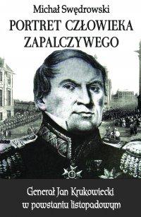Portret człowieka zapalczywego. Generał Jan Krukowiecki w powstaniu listopadowym - Michał Swędrowski - ebook