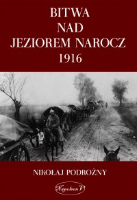 Bitwa na Jeziorem Narocz 1916 - Nikołaj Podorożny - ebook