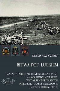 Bitwa pod Łuckiem. Walne starcie zbrojne kampanii 1916 r. na wschodnim teatrze wydarzeń militarnych Pierwszej Wojny Światowej (4 czerwca - 10 lipca 1916 r.)
