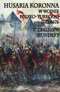 Husaria koronna w wojnie polsko-tureckiej 1672-1676