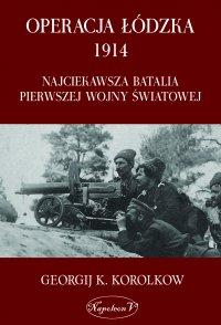 Operacja łódzka 1914. Najciekawsza batalia pierwszej wojny światowej - Georgij K. Korolkow - ebook