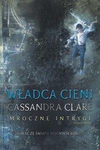 Władca Cieni. Mroczne intrygi - Cassandra Clare - ebook