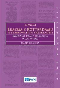 Lingua Erazma z Rotterdamu. W staropolskim przekładzie. Warsztat pracy tłumacza w XVI wieku.