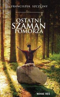 Ostatni szaman Pomorza - Franciszek Szczęsny - ebook