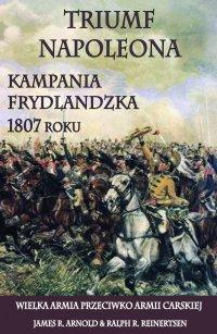 Triumf Napoleona. Kampania frydlandzka 1807 roku - James R. Arnold - ebook