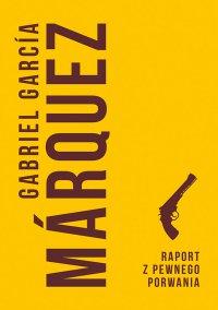 Raport z pewnego porwania - Gabriel Garcia Marquez - ebook