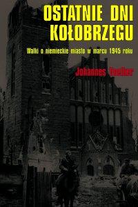 Ostatnie dni Kołobrzegu. Walki o niemieckie miasto w marcu 1945 roku - Johannes Voelker - ebook