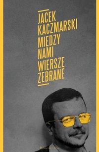 Między nami. - Jacek Kaczmarski - ebook