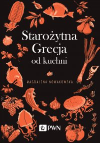 Starożytna Grecja od kuchni - Magdalena Nowakowska - ebook