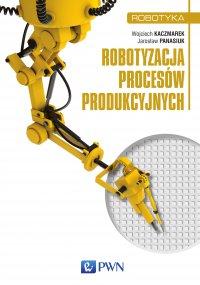 Robotyzacja procesów produkcyjnych - Wojciech Kaczmarek - ebook