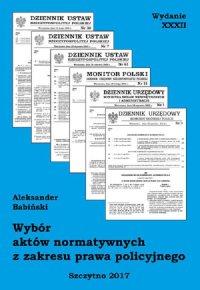 Wybór aktów normatywnych z zakresu prawa policyjnego. Wydanie XXXII. Stan prawny na dzień 20.04.2017 r.