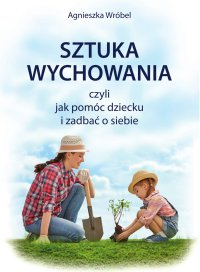 Sztuka wychowania - Agnieszka Wróbel - ebook