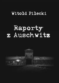 Raporty z Auschwitz - Witold Pilecki - ebook