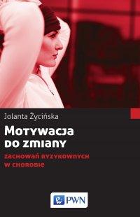 Motywacja do zmiany zachowań ryzykownych w chorobie - Jolanta Życińska - ebook