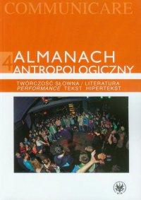 Almanach antropologiczny 4. Twórczość słowna / Literatura. Performance, tekst, hipertekst - Grzegorz Godlewski - ebook