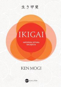 IKIGAI. Japońska sztuka szczęścia - Ken Mogi - ebook