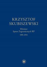 Krzysztof Skubiszewski. Minister Spraw Zagranicznych RP 1989-1993 - Piotr Skubiszewski - ebook