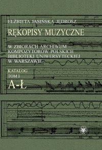 Rękopisy muzyczne w zbiorach Archiwum Kompozytorów Polskich Biblioteki Uniwersyteckiej w Warszawie - Elżbieta Jasińska-Jędrosz - ebook