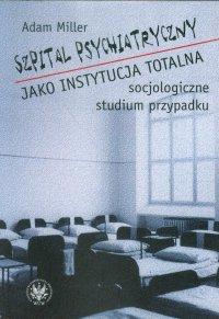 Szpital psychiatryczny jako instytucja totalna - Adam Miller - ebook