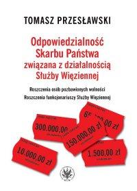 Odpowiedzialność Skarbu Państwa związana z działalnością Służby Więziennej - Tomasz Przesławski - ebook
