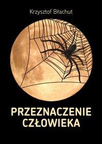 Przeznaczenie człowieka - Krzysztof Błachut - ebook