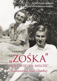 """""""Zośka"""" - moja wielka miłość. Wspomnienia Hali Glińskiej - Dorota Majewska - ebook"""