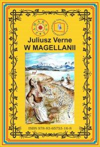 W Magellanii. Wg rękopisu. Pierwsze polskie tłumaczenie - Juliusz Verne - ebook