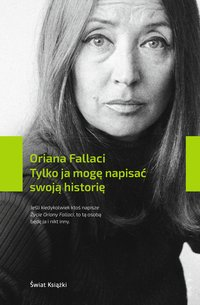 Tylko ja mogę napisać swoją historię - Oriana Fallaci - ebook