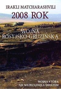 2008 rok Wojna rosyjsko-gruzińska. Wojna która nie wstrząsnęła światem