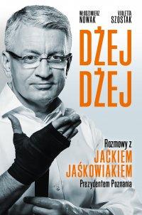 Dżej Dżej. Rozmowy z Jackiem Jaśkowiakiem Prezydentem Poznania - Violetta Szostak - ebook