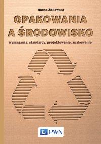 Opakowania a środowisko. Wymagania, standardy, projektowanie, znakowanie - Hanna Żakowska - ebook