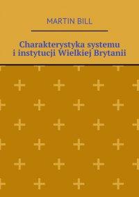 Charakterystyka systemu iinstytucji Wielkiej Brytanii