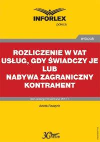 Rozliczenie w VAT usług, gdy świadczy je lub nabywa zagraniczny kontrahent - Aneta Szwęch - ebook