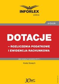 Dotacje - rozliczenia podatkowe i ewidencja rachunkowa - Aneta Szwęch - ebook