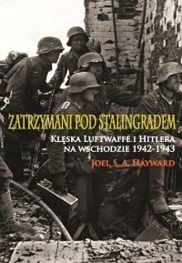 Zatrzymani pod Stalingradem. Klęska Luftwaffe i Hitlera na wschodzie 1942-1943 - Joel S.A. Hayward - ebook
