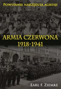 Armia Czerwona 1918-1941. Powstanie narzędzia agresji - Earl. F. Ziemke - ebook